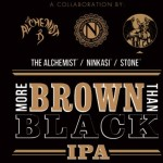 The Alchemist/Ninkasi/Stone More Brown than Black IPA