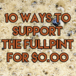 10 Ways To Support The Full Pint for $0.00