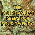 four dankest beers for four twenty