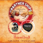 Heavy Seas & Troegs Hoppelbock, Latest Parner Ships Beer