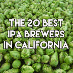 The 20 Best IPA Brewers in California