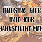 Tips & Recipes For Infusing Beer Into Your Thanksgiving Menu