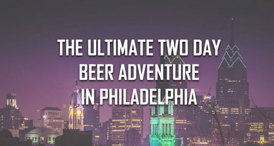 TWO DAY BEER ADVENTURE IN PHILLY